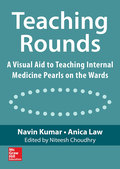 Teaching Rounds: A Visual Aid to Teaching Internal Medicine Pearls on the Wards 9780071821667