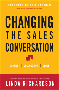 Changing the Sales Conversation: Connect, Collaborate, and Close              by             Linda Richardson