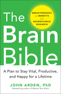 The Brain Bible: How to Stay Vital, Productive, and Happy for a Lifetime              by             John Arden