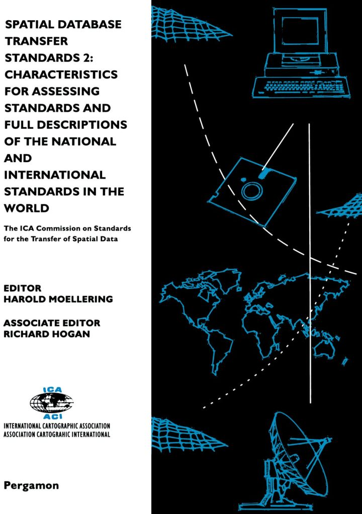 Spatial Database Transfer Standards 2: Characteristics for Assessing Standards and Full Descriptions of the National and International Standards in the World: The ICA Commission on Standards for the Transfer of Spatial Data