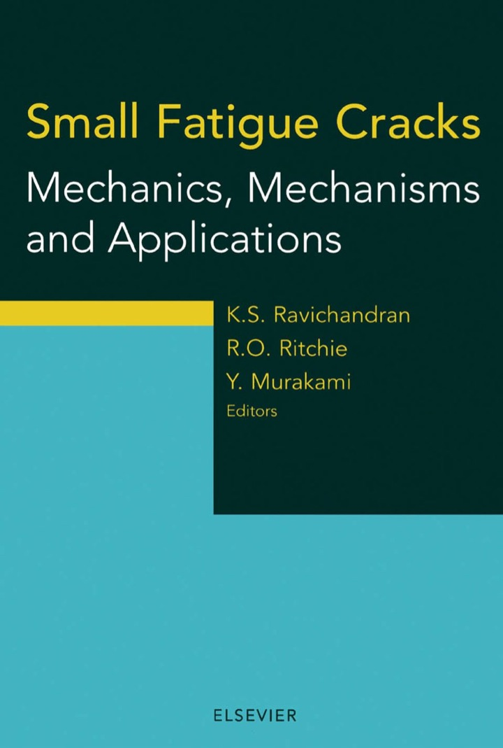 Small Fatigue Cracks: Mechanics, Mechanisms and Applications: Mechanics, Mechanisms and Applications