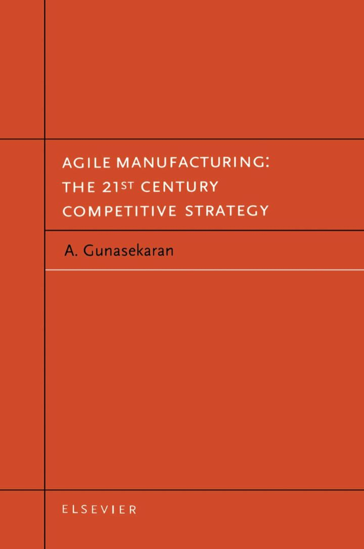 Agile Manufacturing: The 21st Century Competitive Strategy: The 21st Century Competitive Strategy
