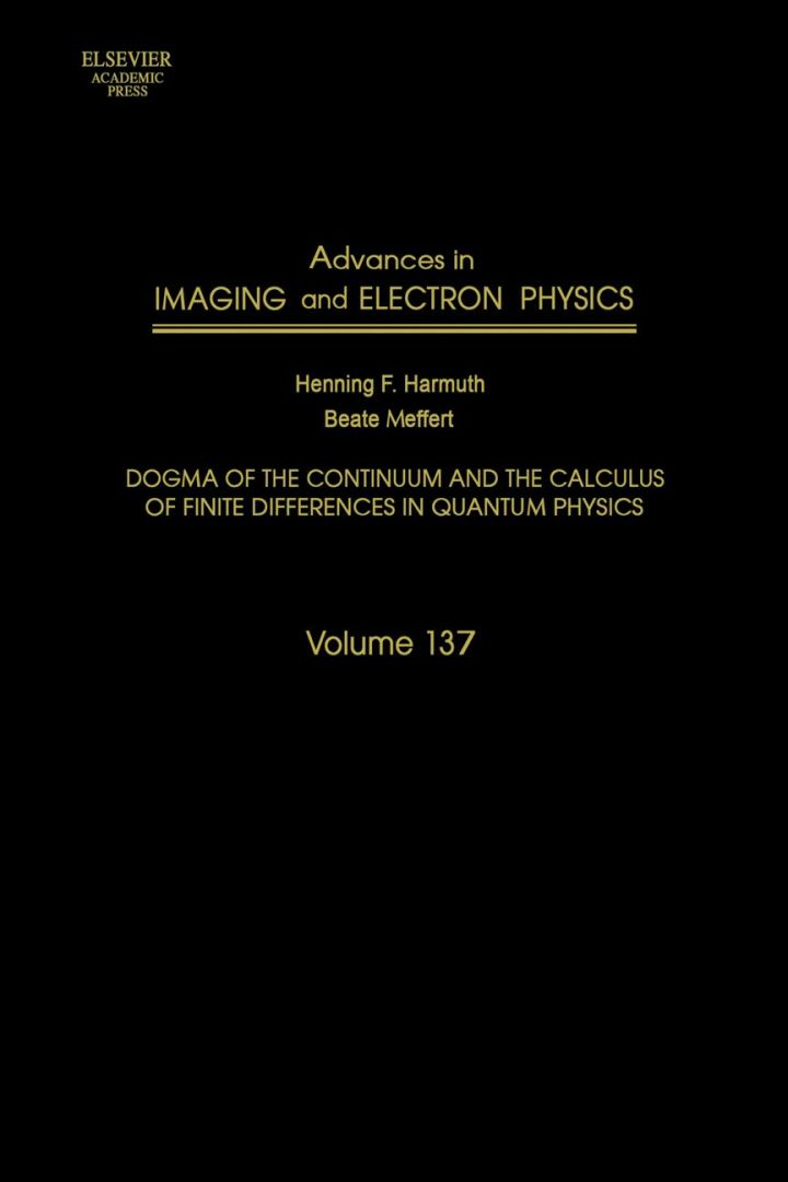 Advances in Imaging and Electron Physics: Dogma of the Continuum and the Calculus of Finite Differences in Quantum Physics