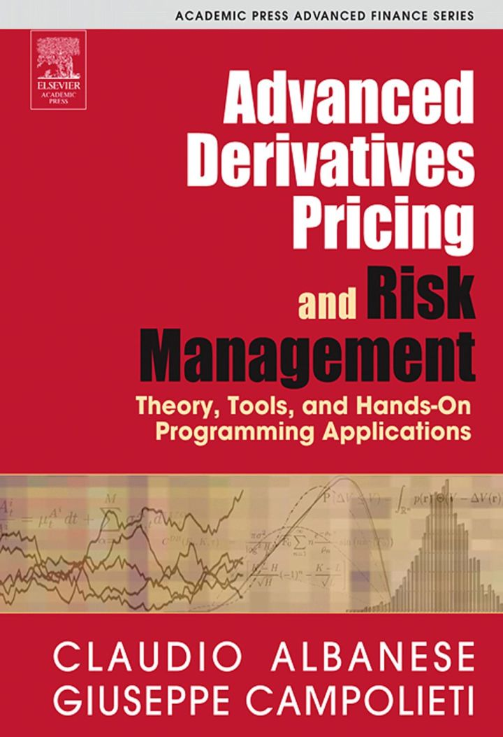 Advanced Derivatives Pricing and Risk Management: Theory, Tools, and Hands-On Programming Applications