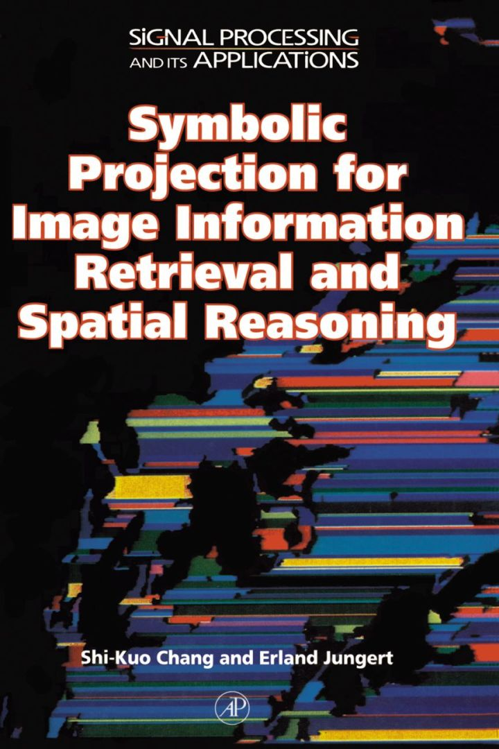 Symbolic Projection for Image Information Retrieval and Spatial Reasoning: Theory, Applications and Systems for Image Information Retrieval and Spatial Reasoning