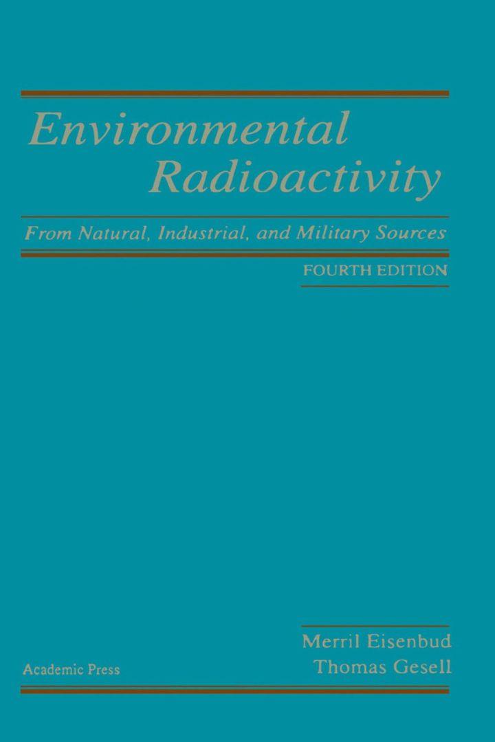 Environmental Radioactivity from Natural, Industrial & Military Sources: From Natural, Industrial and Military Sources
