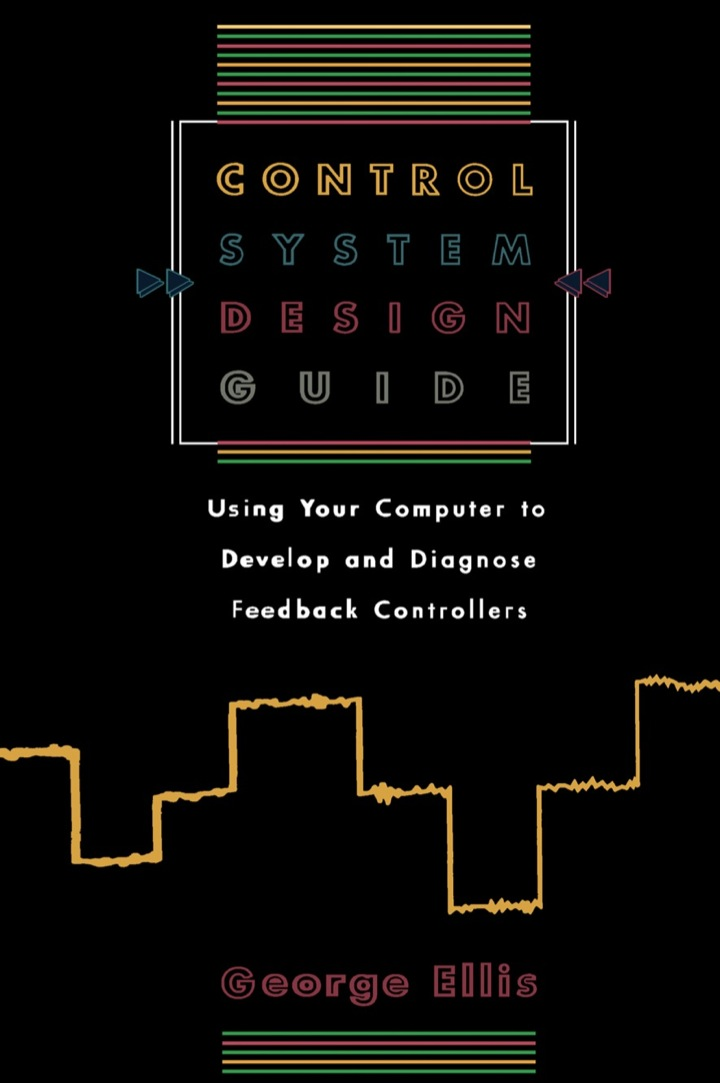 Control System Design Guide: Using your Computer to Develop and Diagnose Feedback Controllers
