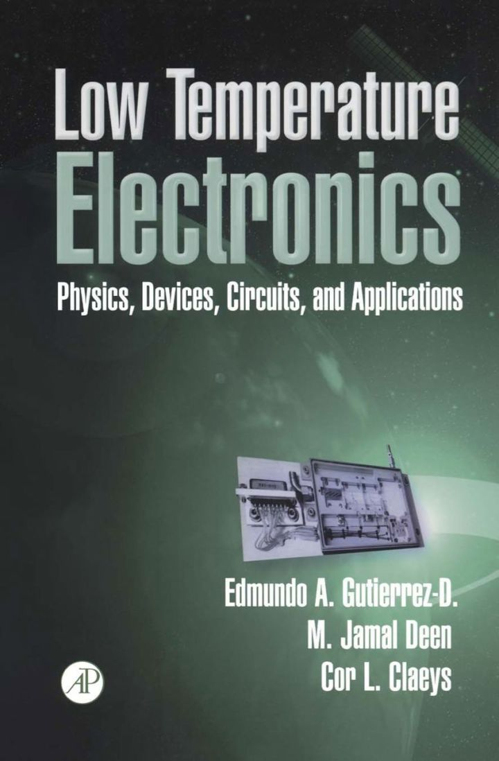 Low Temperature Electronics: Physics, Devices, Circuits, and Applications