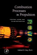 Combustion Processes in Propulsion: Control, Noise, and Pulse Detonation 9780123693945