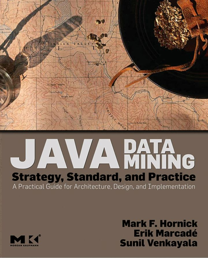Java Data Mining: Strategy, Standard, and Practice: A Practical Guide for architecture, design, and implementation