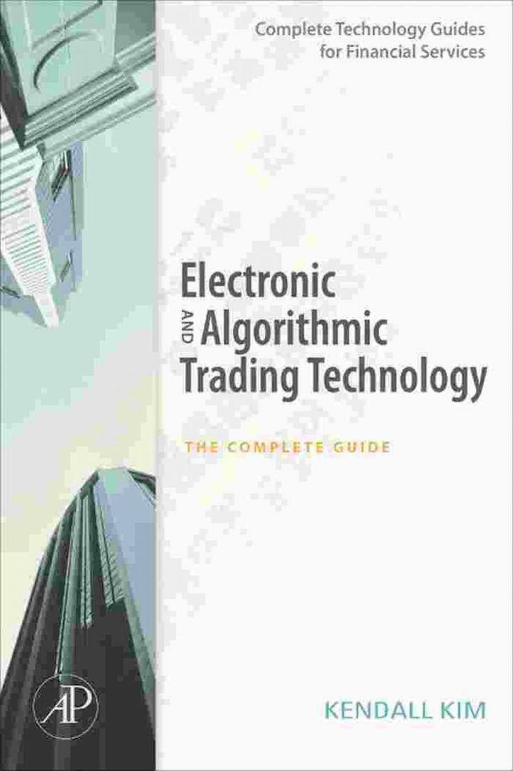 Electronic and Algorithmic Trading Technology: The Complete Guide