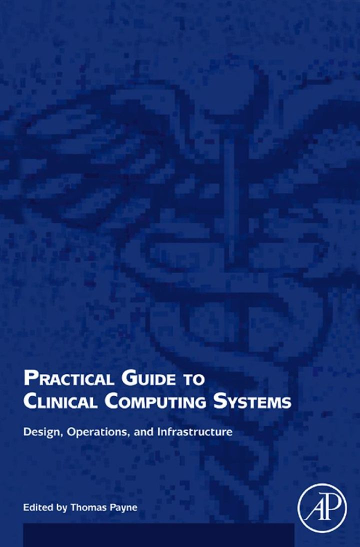 Practical Guide to Clinical Computing Systems: Design, Operations, and Infrastructure