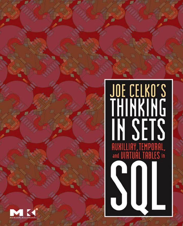 Joe Celko's Thinking in Sets: Auxiliary, Temporal, and Virtual Tables in SQL: Auxiliary, Temporal, and Virtual Tables in SQL