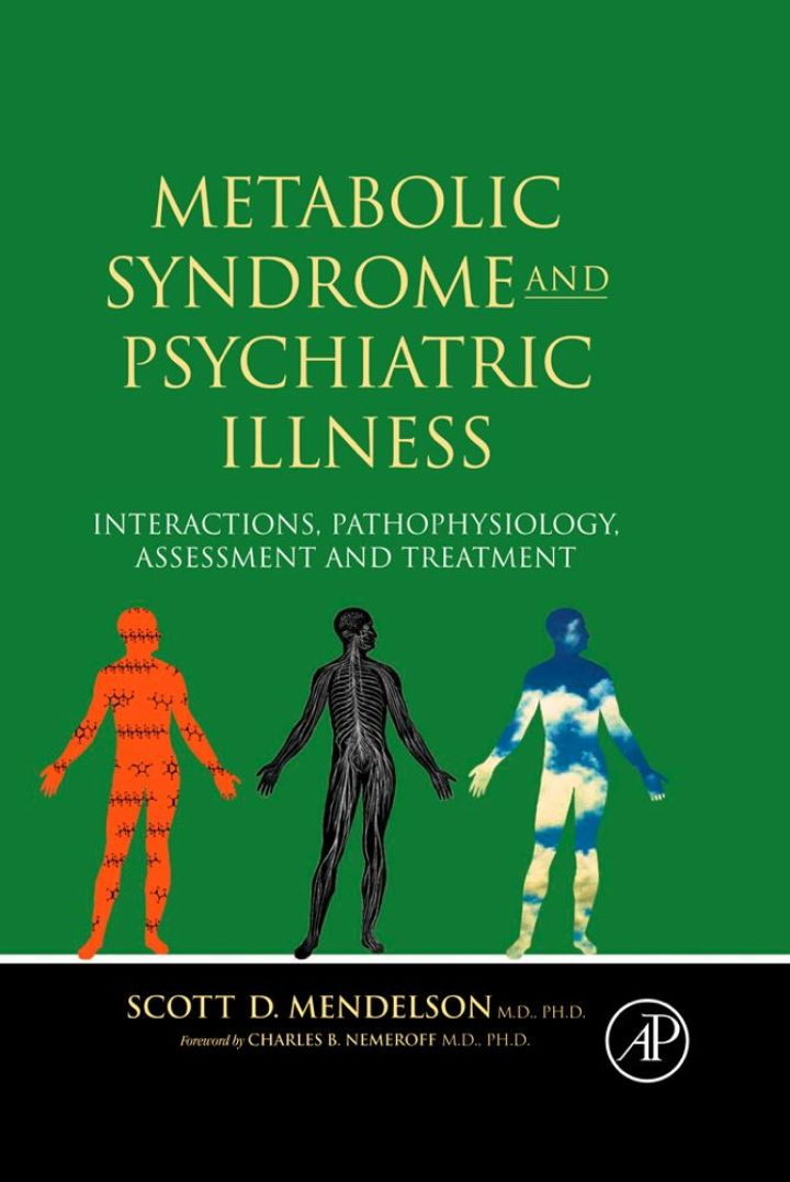 Metabolic Syndrome and Psychiatric Illness: Interactions, Pathophysiology, Assessment & Treatment: Interactions, Pathophysiology, Assessment & Treatment