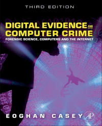 Digital evidence and computer crime: forensic science, computers.