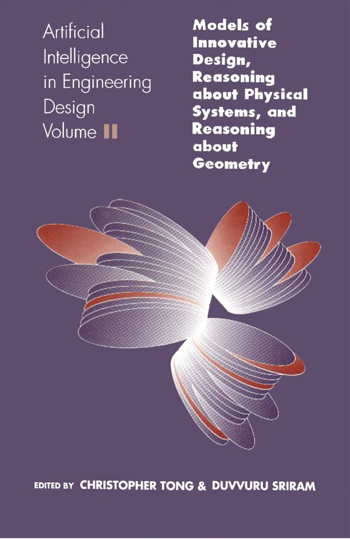 Artificial Intelligence in Engineering Design: Volume II: Models of Innovative Design, Reasoning About Physical Systems, And Reasoning About Geometry