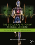 The Biological Action of Physical Medicine: Controlling the Human Body's Information System 9780128000380