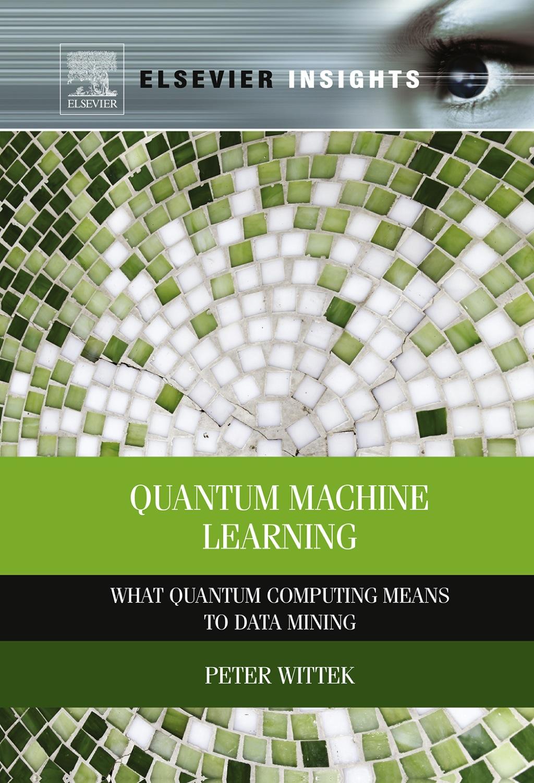 Quantum Machine Learning: What Quantum Computing Means to Data Mining (eBook)