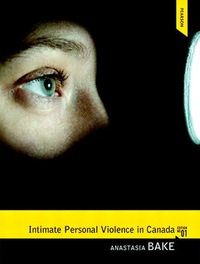 Intimate Personal Violence in Canada,              by             Anastasia Bake