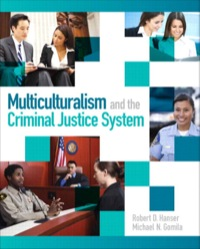 Multiculturalism and the Criminal Justice System              by             Robert D. Hanser; Michael D Gomila