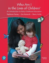 Who Am I in the Lives of Children? An Introduction to Early Childhood Education              by             Stephanie Feeney; Eva Moravcik; Sherry Nolte