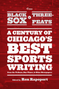 "From Black Sox to Three-Peats: A Century of Chicago's Best Sportswriting from the """"Tribune,"""" """"Sun-Times,"""" and Other Newspapers"" 9780226036748"