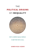 The Political Origins of Inequality: Why a More Equal World Is Better for Us All 9780226236827