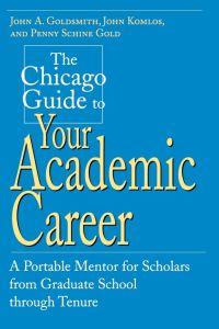 The Chicago Guide to Your Academic Career: A Portable Mentor for Scholars from Graduate School through Tenure              by             John A. Goldsmith