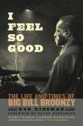 I Feel So Good: The Life and Times of Big Bill Broonzy 9780226717487
