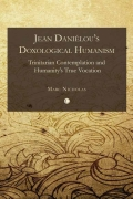 Jean Daniélou's Doxological Humanism: Trinitarian Contemplation and Humanity's True Vocation 9780227901939