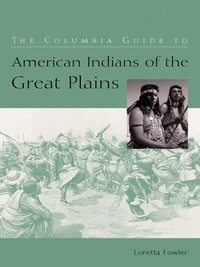 The Columbia Guide to American Indians of the Great Plains              by             Loretta Fowler