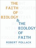 The Faith of Biology and the Biology of Faith 9780231529051