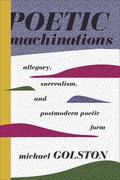 Poetic Machinations: Allegory, Surrealism, and Postmodern Poetic Form 9780231538633
