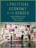 A Political Economy of the Senses 9780231540384