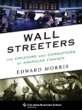 Wall Streeters: The Creators and Corruptors of American Finance 9780231540506