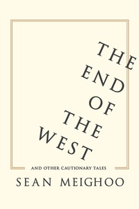 The End of the West and Other Cautionary Tales              by             Sean Meighoo
