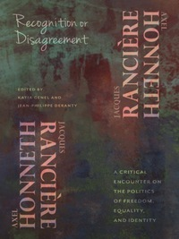 Recognition or Disagreement              by             Axel Honneth; Jacques Rancière