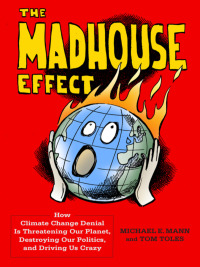 The Madhouse Effect              by             Michael E. Mann; Tom Toles