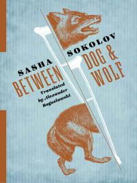 Between Dog and Wolf              by             Sasha Sokolov
