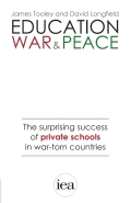 Education, War and Peace: The Surprising Success of Private Schools in War-Torn Countries 9780255367479