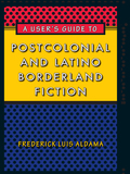 A User's Guide to Postcolonial and Latino Borderland Fiction 9780292784338