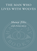 The Man Who Lives with Wolves 9780307464545