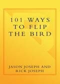 101 Ways to Flip the Bird 9780307480972