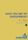 Have You Met My Ghoulfriend? 9780307530684
