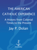 The American Catholic Experience 9780307553898