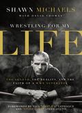 Wrestling for My Life 9780310340799
