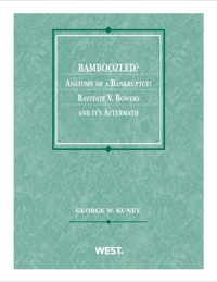 Bamboozled? Anatomy of a Bankruptcy: Baystate v. Bowers and its Aftermath              by             George W. Kuney