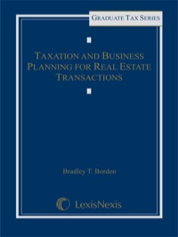 Taxation and Business Planning for Real Estate Transactions              by             Borden, Bradley T.