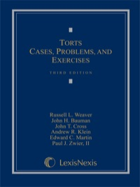 Torts: Cases, Problems, and Exercises              by             Weaver, Russell L.; Bauman, John H.; Cross, John T.; Klein, Andrew R.; Martin, Edward C.; Zwier, Pau