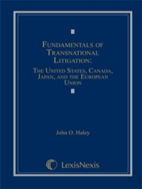 Fundamentals of Transnational Litigation: The United States, Canada, Japan, and The European Union              by             Haley, John O.